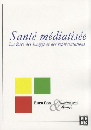 Euro Cos Humanisme & Santé - Santé médiatisée - La force des images et des représentations.