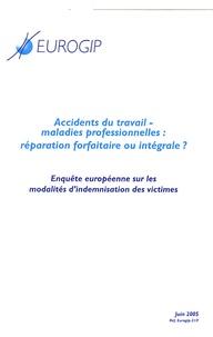 Eurogip - Accidents du travail-Maladies professionnelles : réparation forfaitaire ou intégrale ? - Enquête européenne sur les modalités d'indemnisation des victimes.