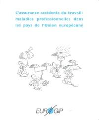 Eurogip - L'assurance accidents du travail-maladies professionnelles dans les pays de l'Union européenne.