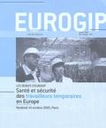Eurogip - Santé et sécurité des travailleurs temporaires en Europe - Actes de conférence Vendredi 14 octobre 2005, Paris.
