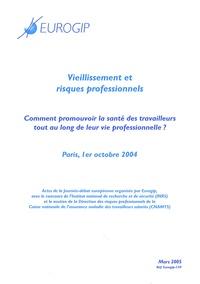 Eurogip - Vieillissement et risques professionnels - Comment promouvoir la santé des travailleurs tout au long de leur vie professionnelle ? Paris, 1er octobre 2004.