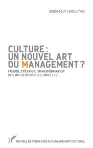 Eurogroup Consulting - Culture : un nouvel art du management ? - Fusion, création, transformation des institutions culturelles.