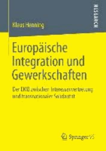 Europäische Integration und Gewerkschaften - Der EMB zwischen Interessenvertretung und transnationaler Solidarität.