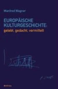 Europäische Kulturgeschichte: gelebt, gedacht, vermittelt.