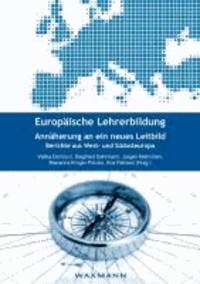 Europäische Lehrerbildung. Annäherung an ein neues Leitbild - Berichte aus West- und Südosteuropa.