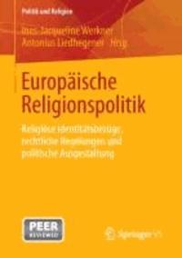 Europäische Religionspolitik - Religiöse Identitätsbezüge, rechtliche Regelungen und politische Ausgestaltung.