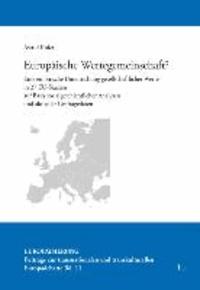 Europäische Wertegemeinschaft? - Eine empirische Untersuchung gesellschaftlicher Werte in 27 EU-Staaten auf Basis sozialgeschichtlicher Analysen und aktueller Umfragedaten.