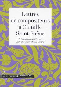 Eurydice Jousse et Yves Gérard - Lettres de compositeurs à Camille Saint-Saëns.