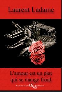 Laurent Ladame - L'amour est un plat qui se mange froid.