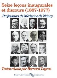 Bernard Legras - Les professeurs de médecine de Nancy (1887 - 1977) : seize leçons inaugurales et discours.