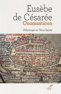 Eusèbe de Césarée et Pierre Maraval - Onomasticon - Pèlerinage en Terre Sainte.