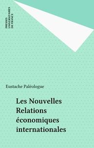 Eustache Paléologue - Les Nouvelles relations économiques internationales.
