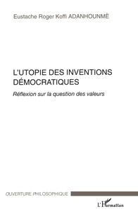 Eustache-Roger-Koffi Adanhounmè - L'utopie des inventions démocratiques - Réflexion sur la question des valeurs.