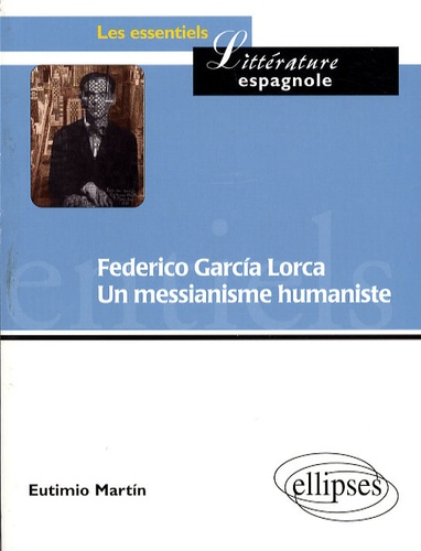 Eutimio Martín - Federico Garcia Lorca - Un messianisme humaniste.