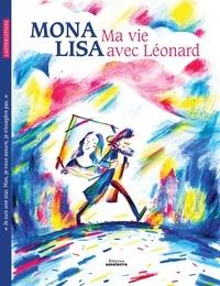 Eva Bensard et Pierre-Emmanuel Lyet - Mona Lisa, ma vie avec Léonard.