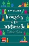 Eva Bester - Remèdes à la mélancolie - Films, chansons, livres... La consolation par les arts.