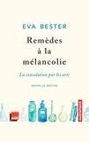 Eva Bester - Remèdes à la mélancolie - La consolation par les arts.