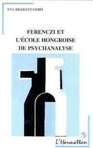 Eva Brabant-Gérö - Ferenczi et l'école hongroise de psychanalyse.