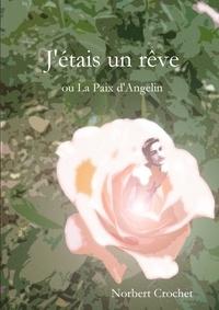 Norbert Crochet - J'étais un rêve, ou La Paix d'Angelin.