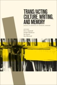 Eva C. Karpinski et Jennifer Henderson - Trans/acting Culture, Writing, and Memory - Essays in Honour of Barbara Godard.