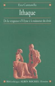 Eva Cantarella - Ithaque. - De la vengeance d'Ulysse à la naissance du droit.
