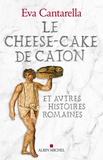 Eva Cantarella - Le cheese-cake de Caton et autres histoires romaines.