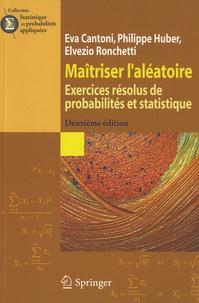 Eva Cantoni et Philippe Huber - Maîtriser l'aléatoire - Exercices résolus de probabilités et statistique.