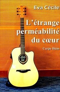 Eva Cécile - L'Étrange Perméabilité du cœur.