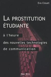 Eva Clouet - La prostitution étudiante à l'heure des technologies de communication - Distinction, ambition et ruptures.