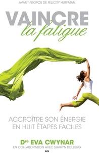 Eva Cwynar - Vaincre la fatigue - Accroître son énergie en huit étapes faciles.