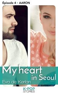 Eva de Kerlan - My heart in Séoul - épisode 4 Aaron.