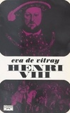 Eva de Vitray et Georges Pernoud - Henri VIII.