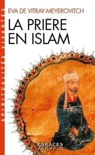 Eva de Vitray-Meyerovitch - La prière en Islam.