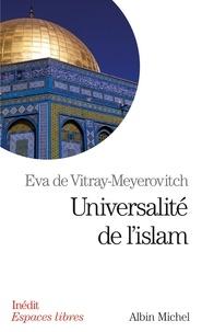 Eva de Vitray-Meyerovitch et Eva de Vitray-Meyerovitch - Universalité de l'islam.