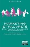 Eva Delacroix et Hélène Gorge - Marketing et pauvreté - Etre pauvre dans la société de consommation.