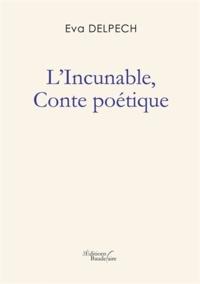 Eva Delpech - L'incunable - Conte poétique.