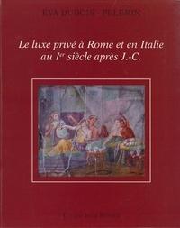 Eva Dubois-Pelerin - Le luxe privé à Rome et en Italie au Ier siècle après J-C.