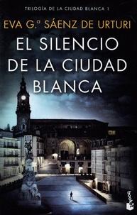 Eva Garcia Saenz de Urturi - Trilogia de la ciudad blanca Tome 1 : El silencio de la ciudad blanca.