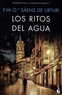 Eva Garcia Saenz de Urturi - Trilogia de la ciudad blanca Tome 2 : Los ritos del agua.