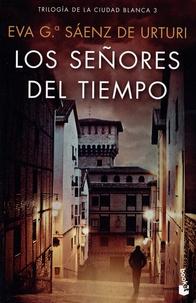Eva Garcia Saenz de Urturi - Trilogia de la ciudad blanca Tome 3 : Los señores del tiempo.