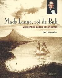 Eva Gravensten - Mads Lange, roi de Bali - Un pionnier danois et son temps.