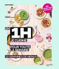 Eva Harlé - En 1h je cuisine pour mon bébé pour toute la semaine - 10 semaines de menus.