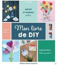 Eva Harlé - Mon livre de DIY - Pour les petits (et les grands !). Motifs et patrons inclus.