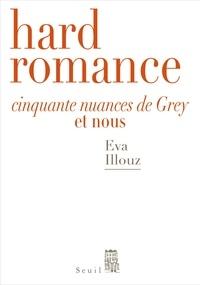 Eva Illouz - Hard romance - Cinquante nuances de Grey et nous.