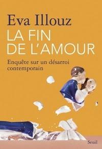Eva Illouz - La fin de l'amour - Enquête sur un désarroi contemporain.