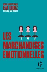 Eva Illouz - Les marchandises émotionnelles - L'authenticité au temps du capitalisme.