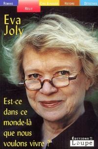 Eva Joly - Est-ce dans ce monde là que nous voulons vivre ?.