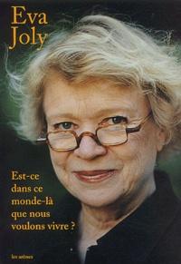 Eva Joly - Est-ce dans ce monde-là que nous voulons vivre ?.