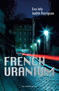 Eva Joly et Judith Perrignon - French Uranium.