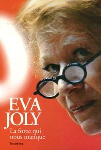 Eva Joly - La force qui nous manque.